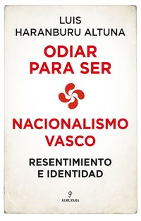 ODIAR PARA SER - NACIONALISMO VASCO: RESENTIMIENTO E IDENTIDAD