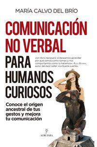 COMUNICACION NO VERBAL PARA HUMANOS CURIOSOS - CONOCE EL ORIGEN ANCESTRAL DE TUS GESTOS Y MEJORA TU COMUNICACION
