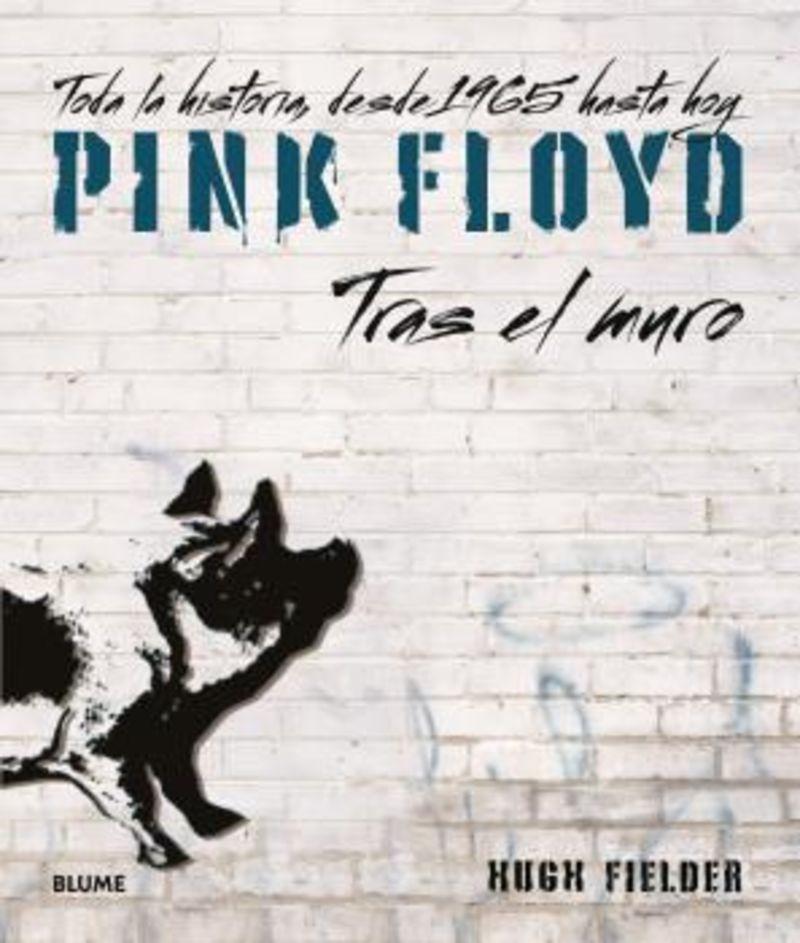PINK FLOYD. TRAS EL MURO - TODA LA HISTORIA, DESDE 1965 HASTA HOY