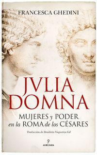 JULIA DOMNA - MUJERES Y PODER EN LA ROMA DE LOS CESARES