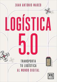 LOGISTICA 5.0 - TRANSPORTA TU LOGISTICA AL MUNDO DIGITAL