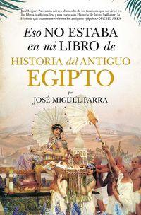 eso no estaba en mi libro de historia del antiguo egipto - Jose Miguel Parra