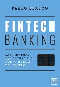 FINTECH BANKING - LAS FINANZAS DEL FUTURO Y EL NUEVO MUNDO DEL DINERO