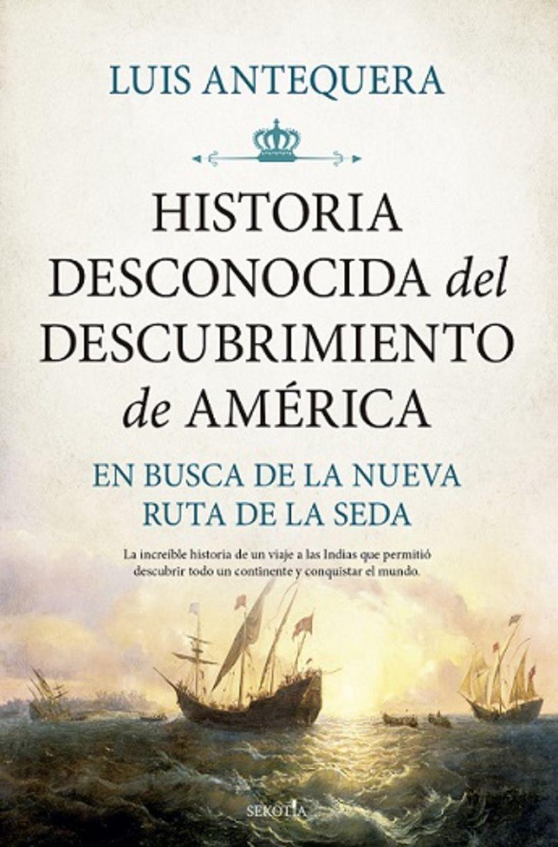 HISTORIA DESCONOCIDA DEL DESCUBRIMIENTO DE AMERICA - EN BUSCA DE LA NUEVA RUTA DE LA SEDA