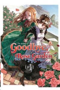 GOODBYE, MY ROSE GARDEN 1