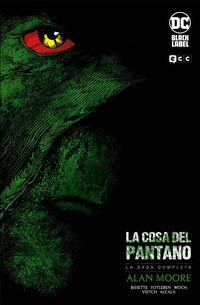 la cosa del pantano (la saga completa) - Alan Moore / Stephen Bissette / [ET AL. ]
