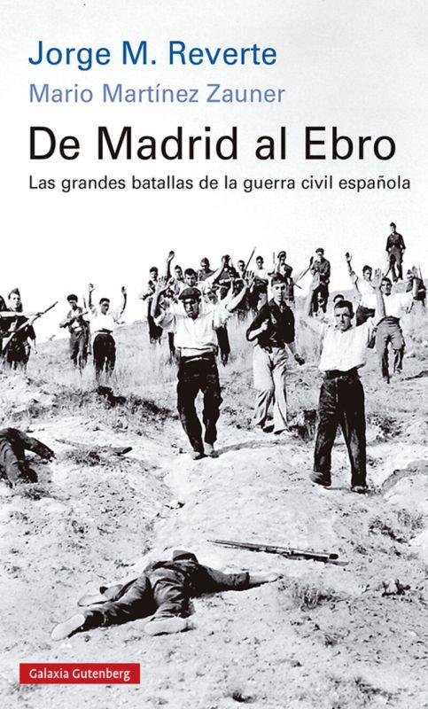 DE MADRID AL EBRO - LAS GRANDES BATALLAS DE LA GUERRA CIVIL ESPAÑOLA