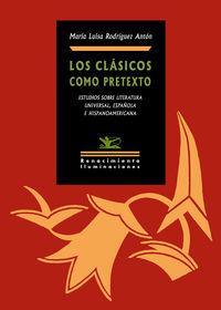 los clasicos como pretexto - estudios sobre literatura universal, española e hispanoamericana - Maria Luisa Rodriguez Anton