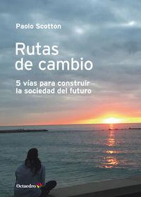 RUTAS DE CAMBIO - 5 VIAS PARA CONSTRUIR LA SOCIEDAD DEL FUTURO
