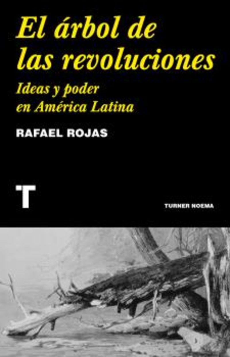 EL ARBOL DE LAS REVOLUCIONES - IDEAS Y PODER EN AMERICA LATINA