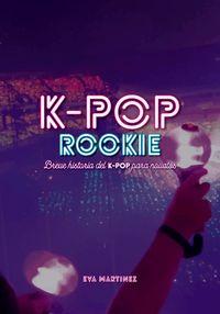 K-POP ROOKIE - BREVE HISTORIA DEL K-POP PARA NOVATOS