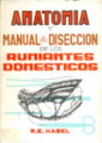 Anatomia Y Manual De Diseccion De Los Rumiantes Domesticos - Robert E.  Habel  /  Jose  Sandoval Juarez