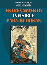 Entrenamiento Invisible Para Budokas - Jose Santos Nalda Albiac / Pablo Nalda Gimeno