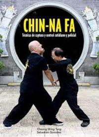 CHIN-NA FA - TECNICAS DE CAPTURA Y CONTROL COTIDIANO Y POLICIAL