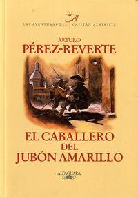 CABALLERO DEL JUBON AMARILLO, EL - CAPITAN ALATRISTE
