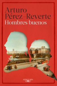 Hombres Buenos - Arturo Perez-Reverte