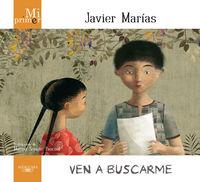 Ven A Buscarme - Mi Primer Javier Marias - Javier Marias