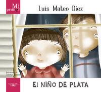 Niño De Plata, El - Mi Primer Luis Mateo Diez - Luis Mateo Diez