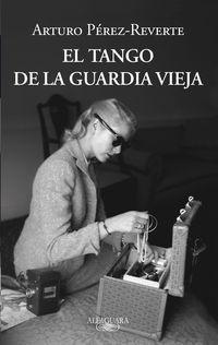 El tango de la guardia vieja - Arturo Perez-Reverte