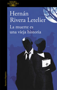 La muerte es una vieja historia - Hernan Rivera Letelier
