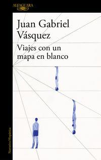 Viajes Con Un Mapa En Blanco - Juan Gabriel Vasquez