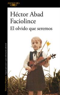 El olvido que seremos - Hector Abad Faciolince