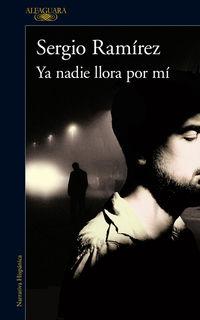 Ya Nadie Llora Por Mi - Sergio Ramirez