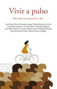 Vivir A Pulso - Diez Relatos De Superacion Y Vida - Aa. Vv.