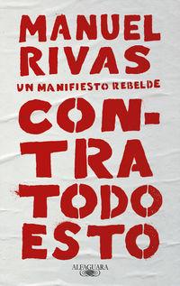 Contra Todo Esto - Un Manifiesto Rebelde - Manuel Rivas