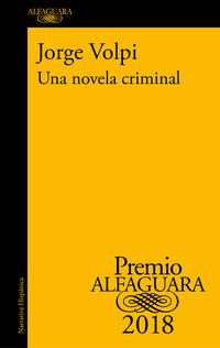 Novela Criminal, Una (premio Alfaguara De Novela 2018) - Jorge Volpi