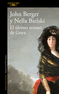 El ultimo retrato de goya - John Berger / Nella Bielski