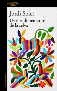 Usos Rudimentarios De La Selva - Jordi Soler