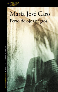 Perro De Ojos Negros - Maria Jose Caro