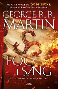 Foc I Sang (canço De Gel I Foc) - 300 Anys Abans De Joc De Trons. Historia Dels Targaryen - George R. R. Martin / Doug Wheatley