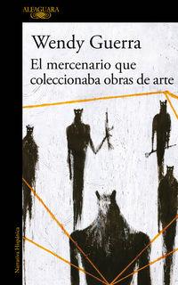 El mercenario que coleccionaba obras de arte - Wendy Guerra