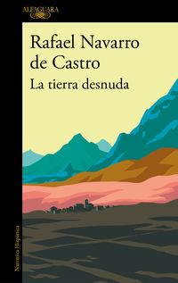 La tierra desnuda - Rafael Navarro De Castro