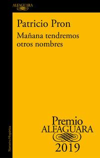 Mañana Tendremos Otros Nombres (premio Alfaguara De Novela 2019) - Patricio Pron