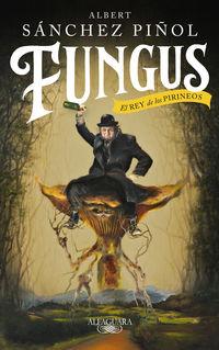 Fungus - El Rey De Los Pirineos - Albert Sanchez Piñol