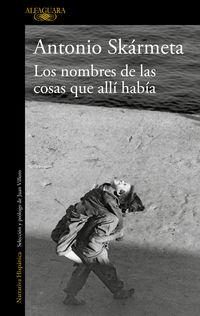 Nombres De Las Cosas Que Alli Habia, Los - Cuentos Escogidos - Antonio Skarmeta