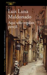 Aqui Solo Regalan Perejil - Luis Luna Maldonado