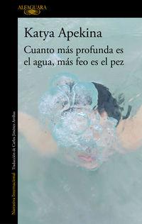 Cuanto Mas Profunda Es El Agua, Mas Feo Es El Pez - Katya Apekina