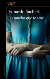 Mucho Que Te Ame, Lo - Eduardo Sacheri