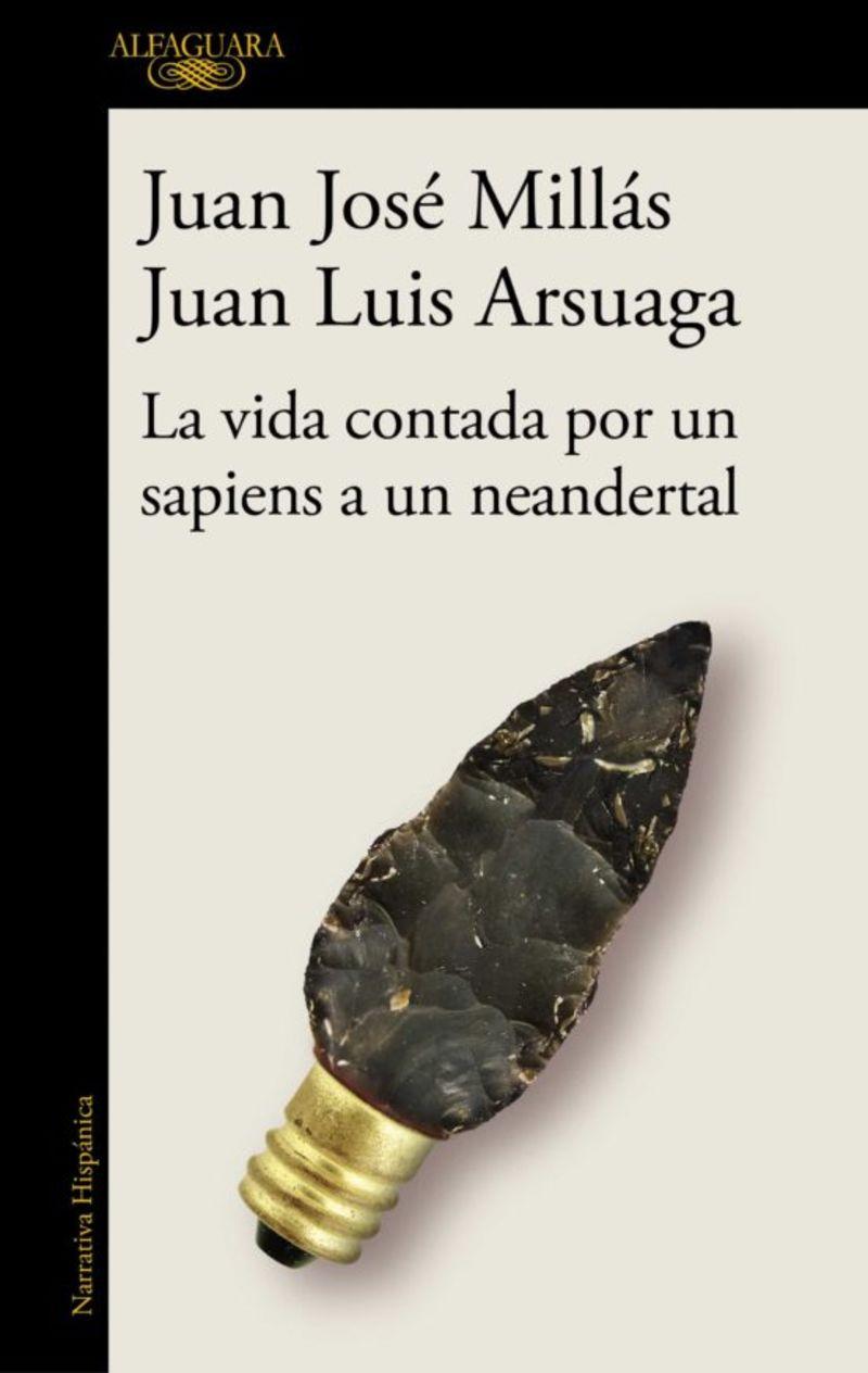 La vida contada por un sapiens a un neandertal - Juan Jose Millas / Juan Luis Arsuaga