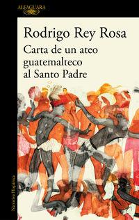 Carta De Un Ateo Guatemalteco Al Santo Padre - Rodrigo Rey Rosa