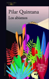 abismos, los (premio alfaguara de novela 2021) - Pilar Quintana