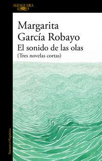 el sonido de las olas (tres novelas cortas) - Margarita Garcia Robayo