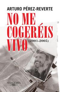 NO ME COGEREIS VIVO (2001-2005)