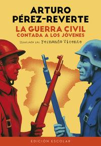 Guerra Civil Contada A Los Jovenes, La (ed. Escolar) - Arturo Perez-Reverte