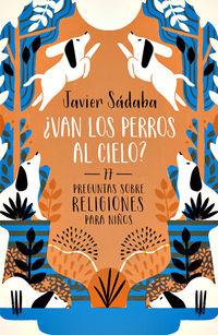 ¿van Los Perros Al Cielo? - Javier Sadaba