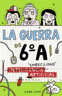 Guerra De 6ºa, La 3 - (inteligencia) Imbecilidad Artificial - Sara Cano
